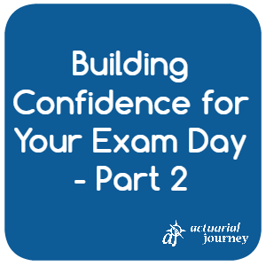 Building Confidence for Your Exam Day - Part 2